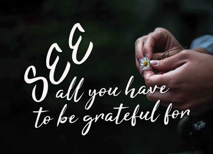 see all you have to be grateful for